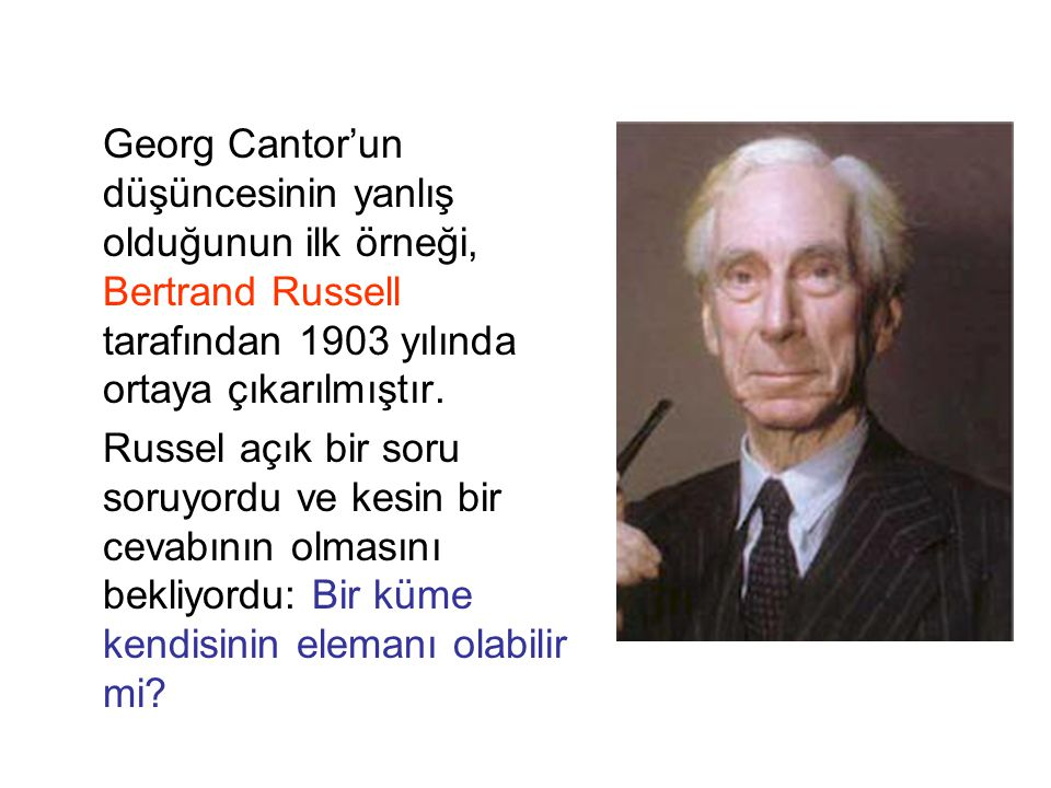 Georg Cantor'un düşüncesinin yanlış olduğunun ilk örneği, Bertrand Russell tarafından 1903 yılında ortaya çıkarılmıştır. Russel açık bir soru soruyord