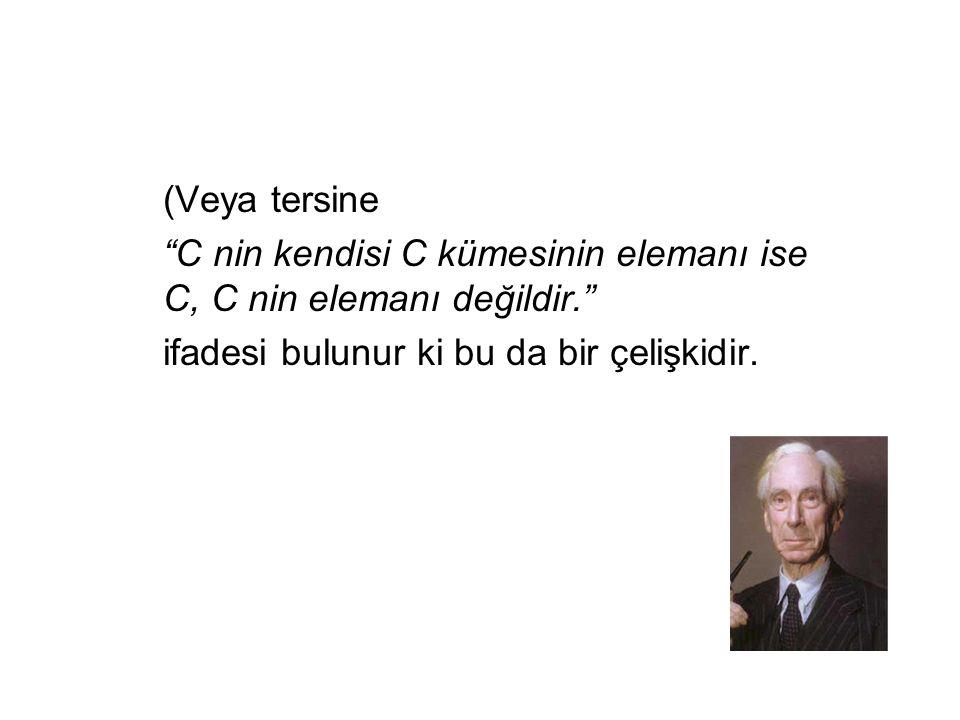 """(Veya tersine """"C nin kendisi C kümesinin elemanı ise C, C nin elemanı değildir."""" ifadesi bulunur ki bu da bir çelişkidir."""