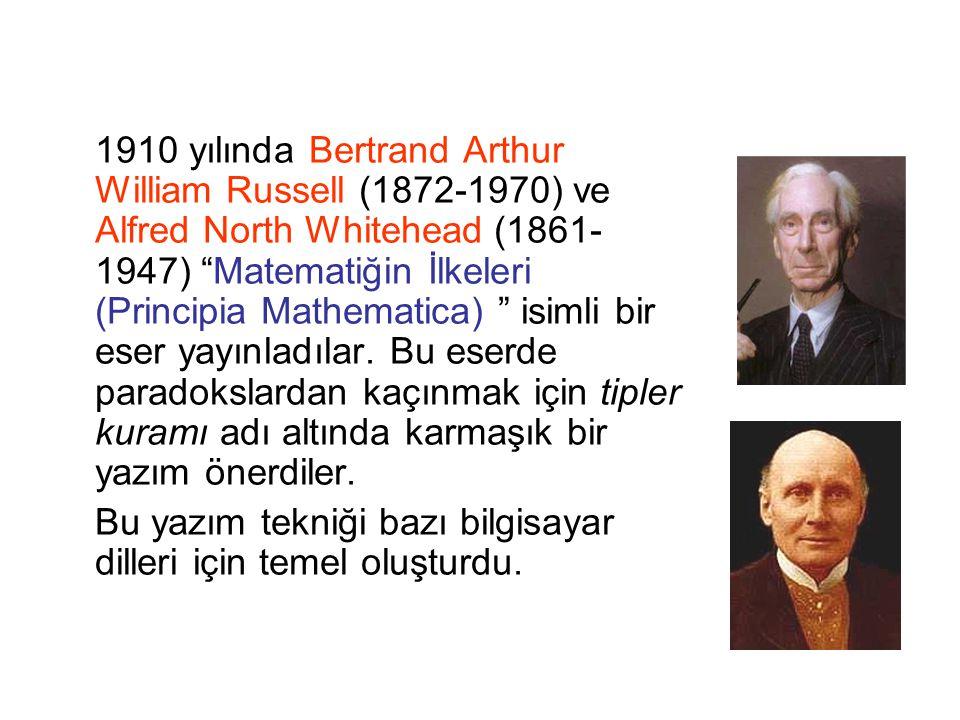 "1910 yılında Bertrand Arthur William Russell (1872-1970) ve Alfred North Whitehead (1861- 1947) ""Matematiğin İlkeleri (Principia Mathematica) "" isimli"