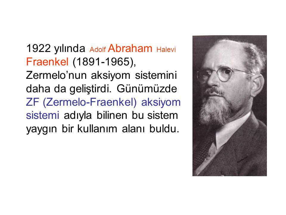 1922 yılında Adolf Abraham Halevi Fraenkel (1891-1965), Zermelo'nun aksiyom sistemini daha da geliştirdi. Günümüzde ZF (Zermelo-Fraenkel) aksiyom sist