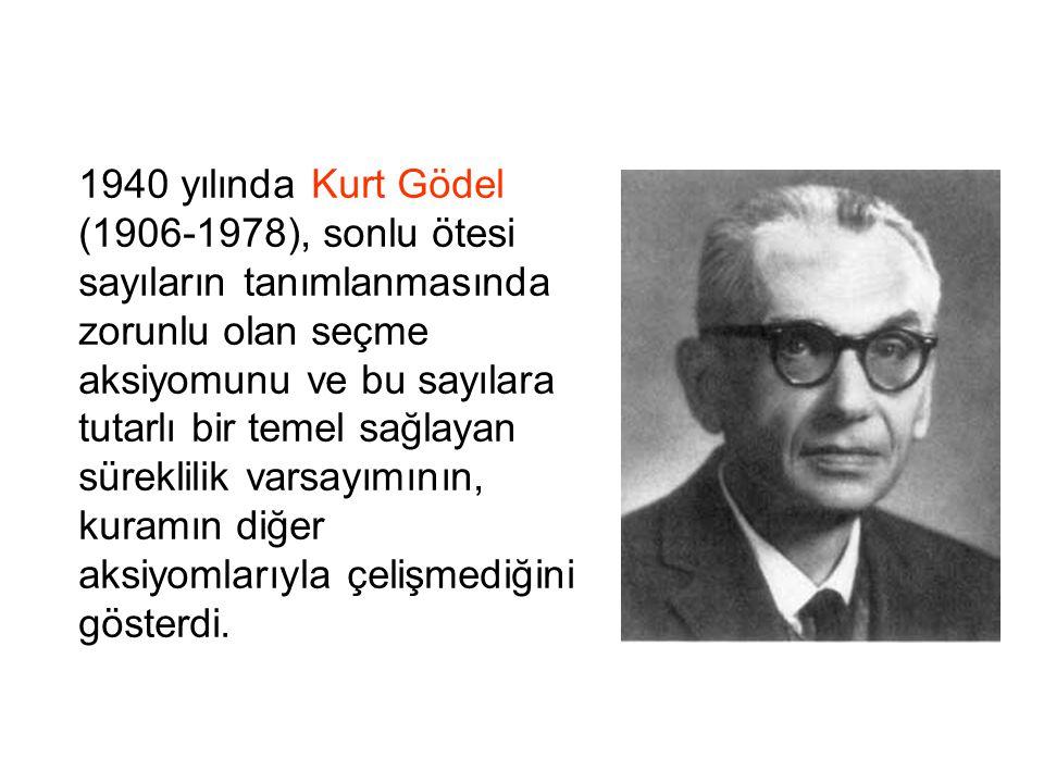 1940 yılında Kurt Gödel (1906-1978), sonlu ötesi sayıların tanımlanmasında zorunlu olan seçme aksiyomunu ve bu sayılara tutarlı bir temel sağlayan sür