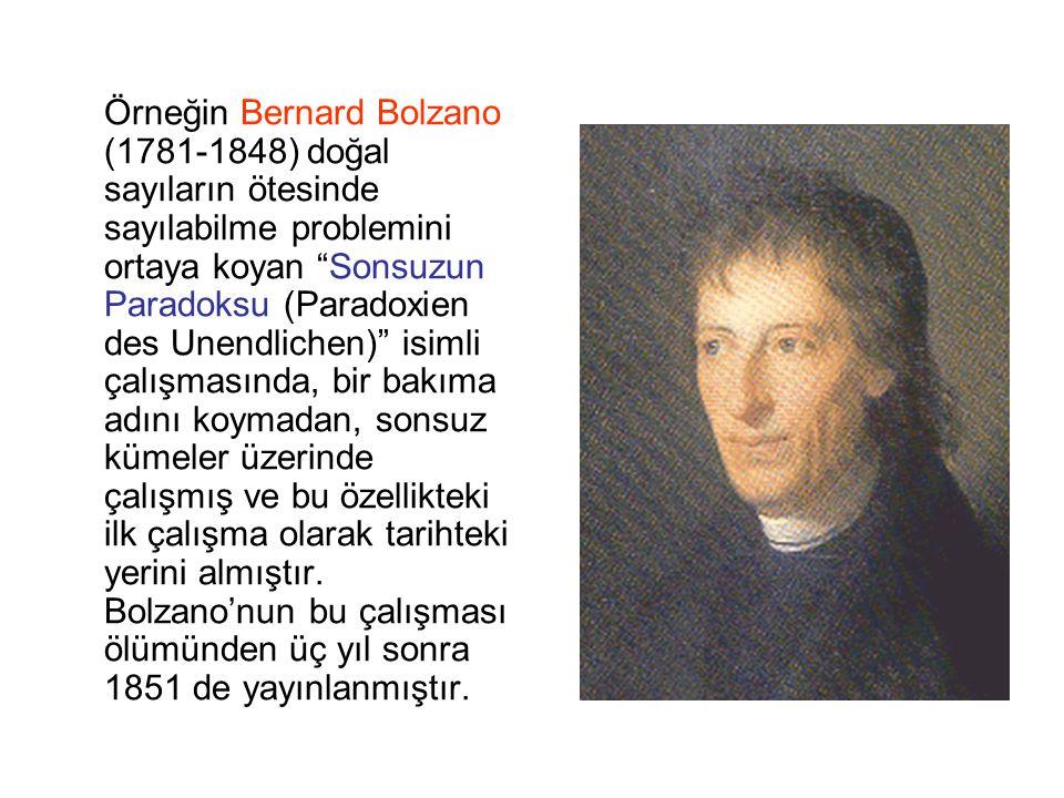 """Örneğin Bernard Bolzano (1781-1848) doğal sayıların ötesinde sayılabilme problemini ortaya koyan """"Sonsuzun Paradoksu (Paradoxien des Unendlichen)"""" isi"""