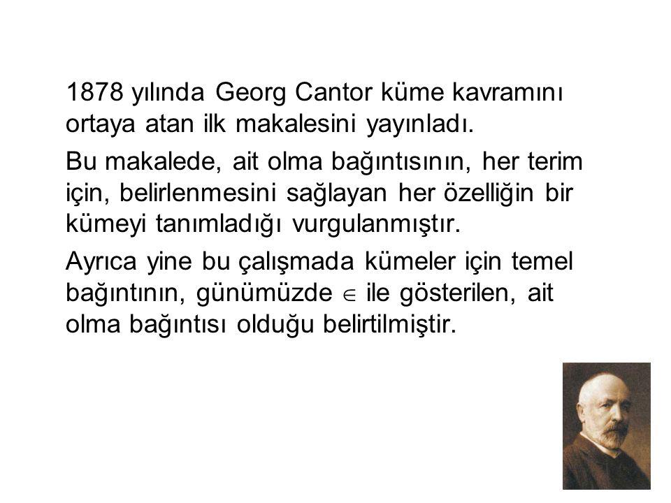 1878 yılında Georg Cantor küme kavramını ortaya atan ilk makalesini yayınladı. Bu makalede, ait olma bağıntısının, her terim için, belirlenmesini sağl
