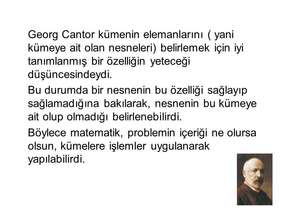 Georg Cantor kümenin elemanlarını ( yani kümeye ait olan nesneleri) belirlemek için iyi tanımlanmış bir özelliğin yeteceği düşüncesindeydi. Bu durumda
