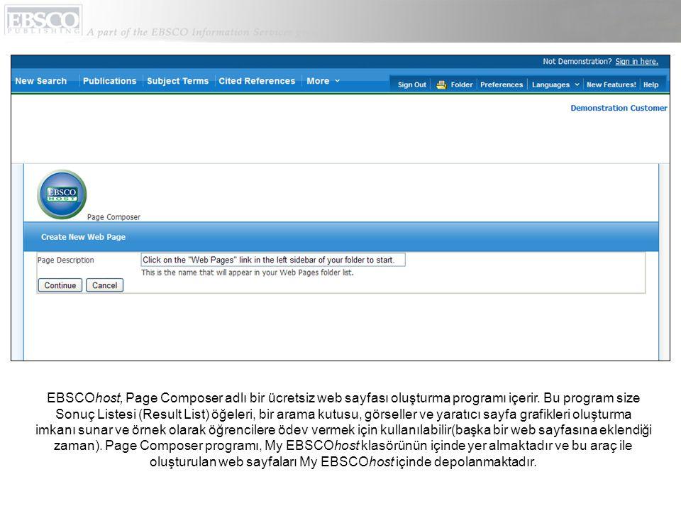 EBSCOhost, Page Composer adlı bir ücretsiz web sayfası oluşturma programı içerir. Bu program size Sonuç Listesi (Result List) öğeleri, bir arama kutus