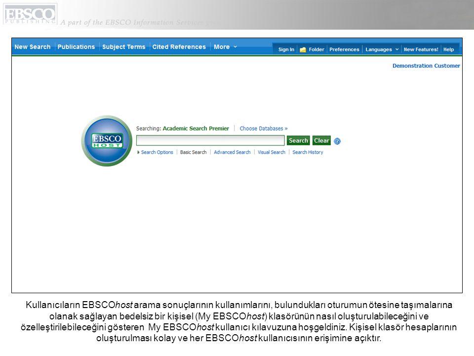 Kullanıcıların EBSCOhost arama sonuçlarının kullanımlarını, bulundukları oturumun ötesine taşımalarına olanak sağlayan bedelsiz bir kişisel (My EBSCOh