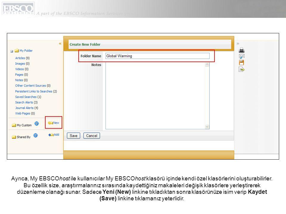 Ayrıca, My EBSCOhost ile kullanıcılar My EBSCOhost klasörü içinde kendi özel klasörlerini oluşturabilirler. Bu özellik size, araştırmalarınız sırasınd
