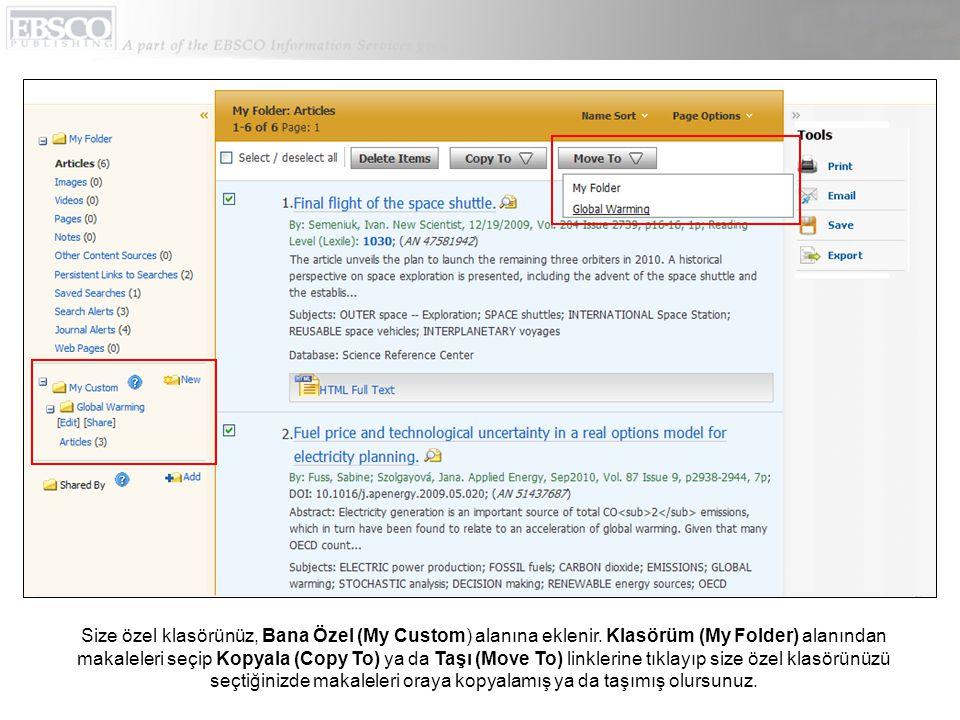 Size özel klasörünüz, Bana Özel (My Custom) alanına eklenir. Klasörüm (My Folder) alanından makaleleri seçip Kopyala (Copy To) ya da Taşı (Move To) li