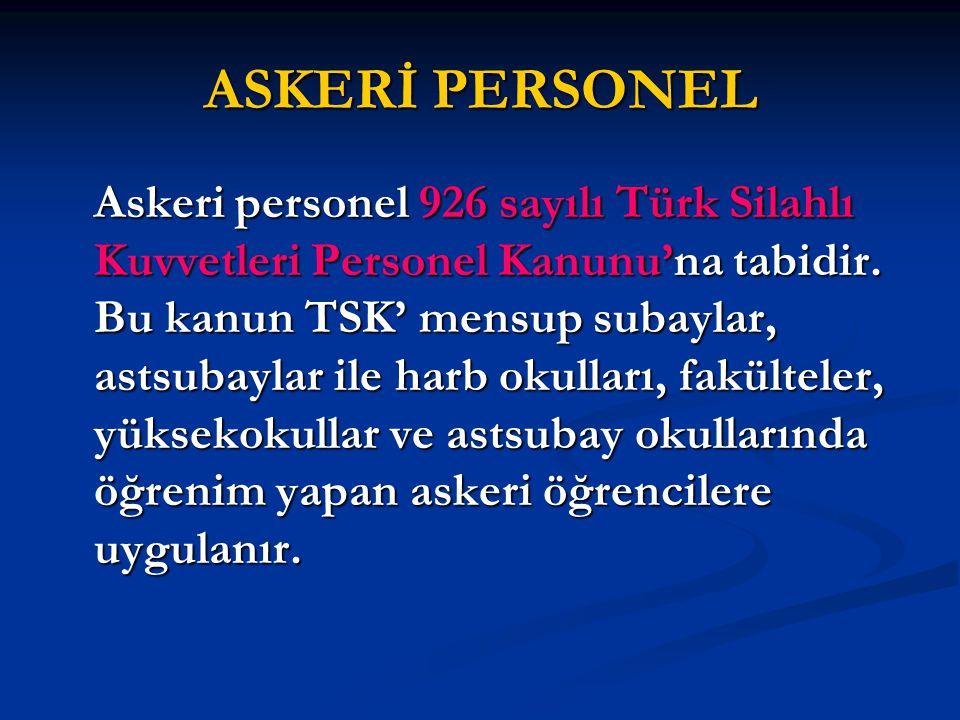 ASKERİ PERSONEL Askeri personel 926 sayılı Türk Silahlı Kuvvetleri Personel Kanunu'na tabidir. Bu kanun TSK' mensup subaylar, astsubaylar ile harb oku