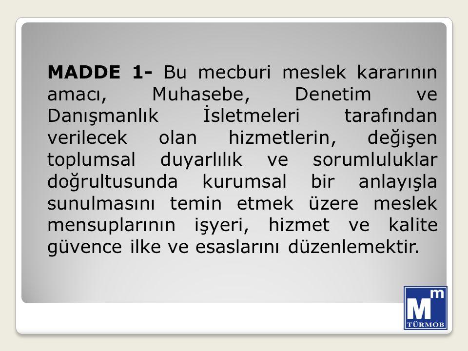 MADDE 1- Bu mecburi meslek kararının amacı, Muhasebe, Denetim ve Danışmanlık İsletmeleri tarafından verilecek olan hizmetlerin, değişen toplumsal duya