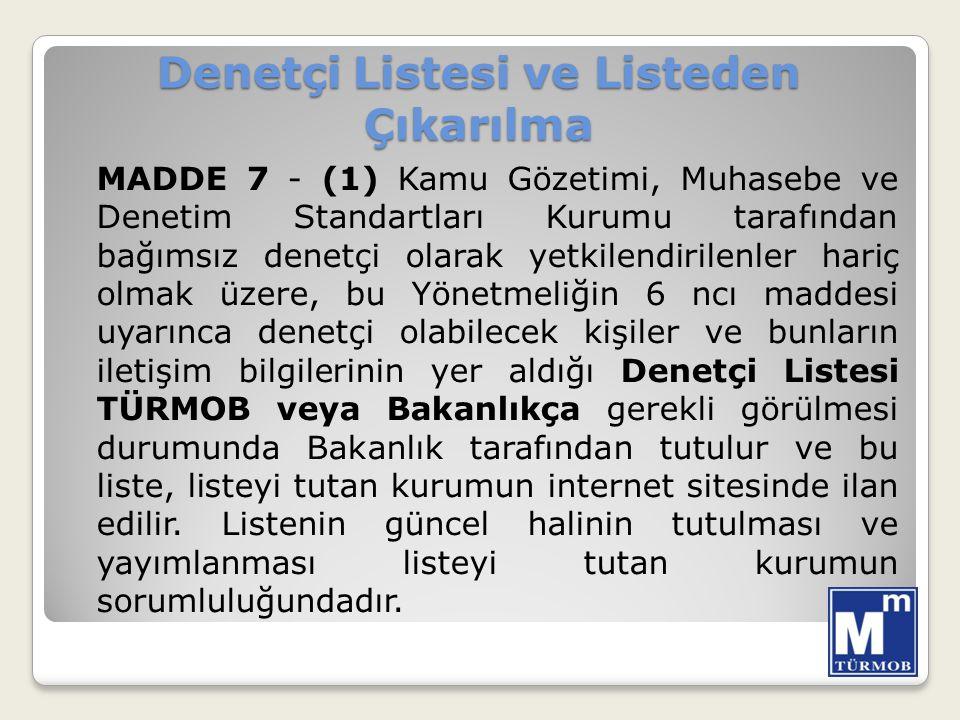 Denetçi Listesi ve Listeden Çıkarılma MADDE 7 - (1) Kamu Gözetimi, Muhasebe ve Denetim Standartları Kurumu tarafından bağımsız denetçi olarak yetkilen