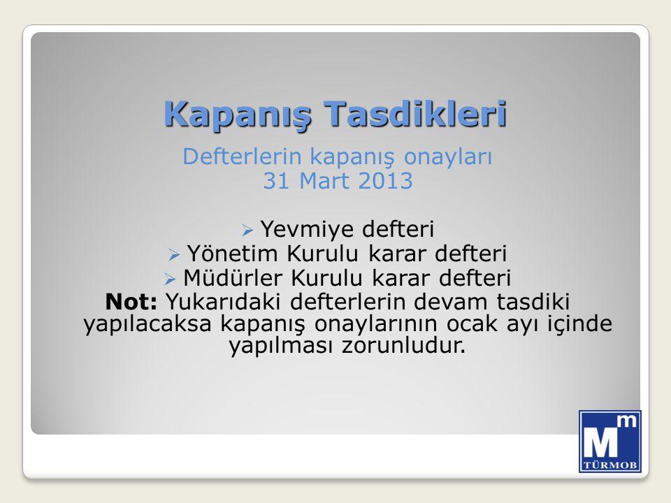 Kapanış Tasdikleri Defterlerin kapanış onayları 31 Mart 2013  Yevmiye defteri  Yönetim Kurulu karar defteri  Müdürler Kurulu karar defteri Not: Yuk