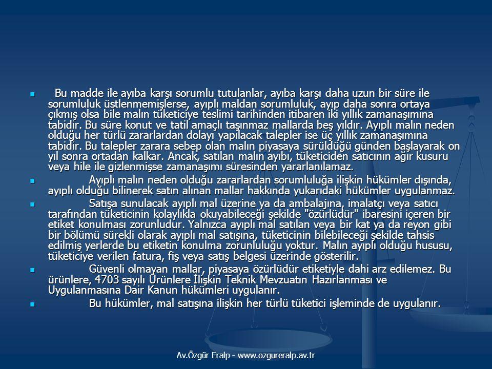 Av.Özgür Eralp - www.ozgureralp.av.tr MESAFELİ SÖZLEŞMELER UYGULAMA USUL VE ESASLARI HAKKINDA YÖNETMELİK Kapsam Dışı Sözleşmeler Madde 11 Bu Yönetmelik hükümleri; a) Banka, sigorta ile ilgili, b) Otomatik satış makineleri vasıtasıyla akdedilen, c) Halka açık jetonlu telefonlar vasıtasıyla akdedilen, d) Açık arttırma yolu ile akdedilen, e) Gıda, içecek ve günlük tüketim için tüketicinin evine veya işyerine düzenli olarak sağlanan malların tedariki ile ilgili, f) Sağlayıcının üstlendiği, barınma, ulaşım, yemek tedariki, sportif ve kültürel faaliyetler ve eğlence hizmetlerini özel bir günde veya sürede tedarik etmesine ilişkin hükümler içeren, sözleşmelere uygulanmaz.