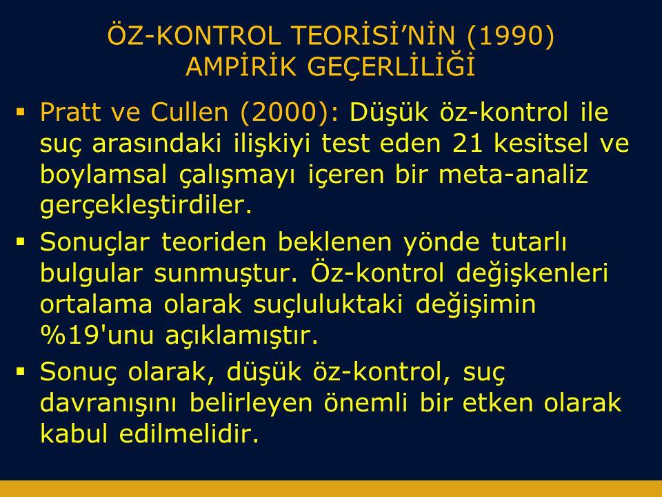 ÖZ-KONTROL TEORİSİ'NİN (1990) AMPİRİK GEÇERLİLİĞİ  Pratt ve Cullen (2000): Düşük öz-kontrol ile suç arasındaki ilişkiyi test eden 21 kesitsel ve boyl