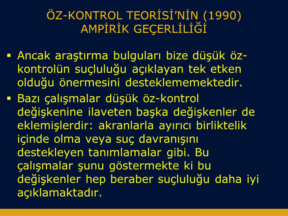 ÖZ-KONTROL TEORİSİ'NİN (1990) AMPİRİK GEÇERLİLİĞİ  Ancak araştırma bulguları bize düşük öz- kontrolün suçluluğu açıklayan tek etken olduğu önermesini