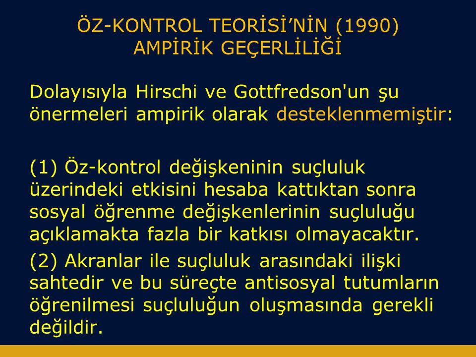 ÖZ-KONTROL TEORİSİ'NİN (1990) AMPİRİK GEÇERLİLİĞİ Dolayısıyla Hirschi ve Gottfredson'un şu önermeleri ampirik olarak desteklenmemiştir: (1) Öz-kontrol