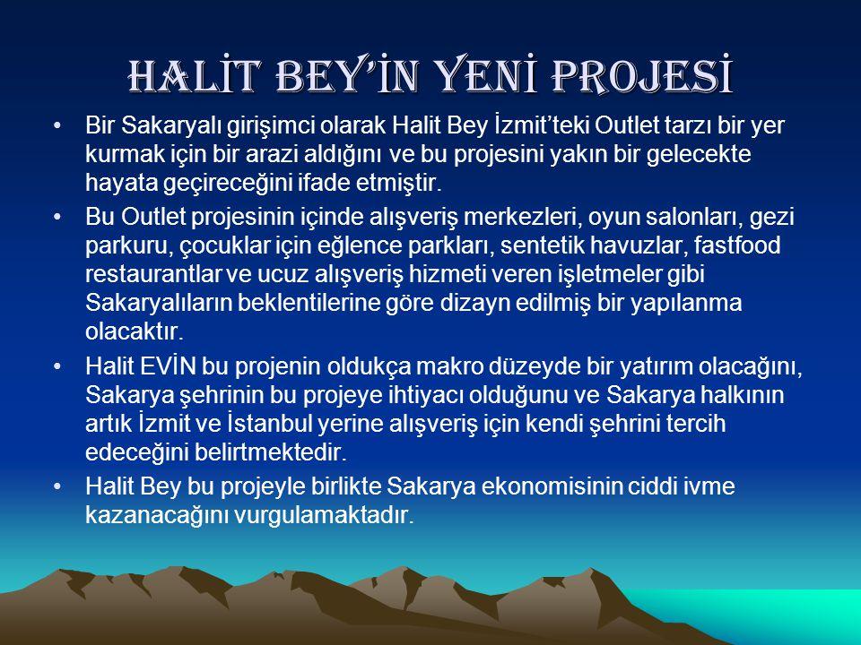 Hal İ t bey' İ n yen İ projes İ •Bir Sakaryalı girişimci olarak Halit Bey İzmit'teki Outlet tarzı bir yer kurmak için bir arazi aldığını ve bu projesi