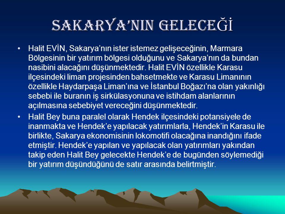Sakarya'nIn gelece Ğİ •Halit EVİN, Sakarya'nın ister istemez gelişeceğinin, Marmara Bölgesinin bir yatırım bölgesi olduğunu ve Sakarya'nın da bundan n