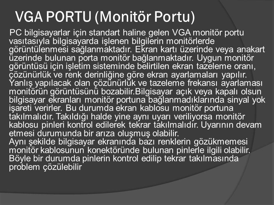 VGA PORTU (Monitör Portu) PC bilgisayarlar için standart haline gelen VGA monitör portu vasıtasıyla bilgisayarda işlenen bilgilerin monitörlerde görün
