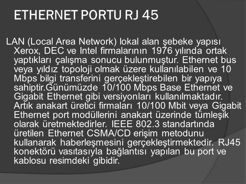 ETHERNET PORTU RJ 45 LAN (Local Area Network) lokal alan şebeke yapısı Xerox, DEC ve Intel firmalarının 1976 yılında ortak yaptıkları çalışma sonucu b