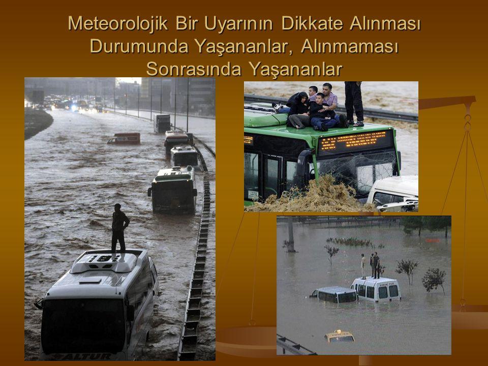 Meteorolojik Bir Uyarının Dikkate Alınması Durumunda Yaşananlar, Alınmaması Sonrasında Yaşananlar