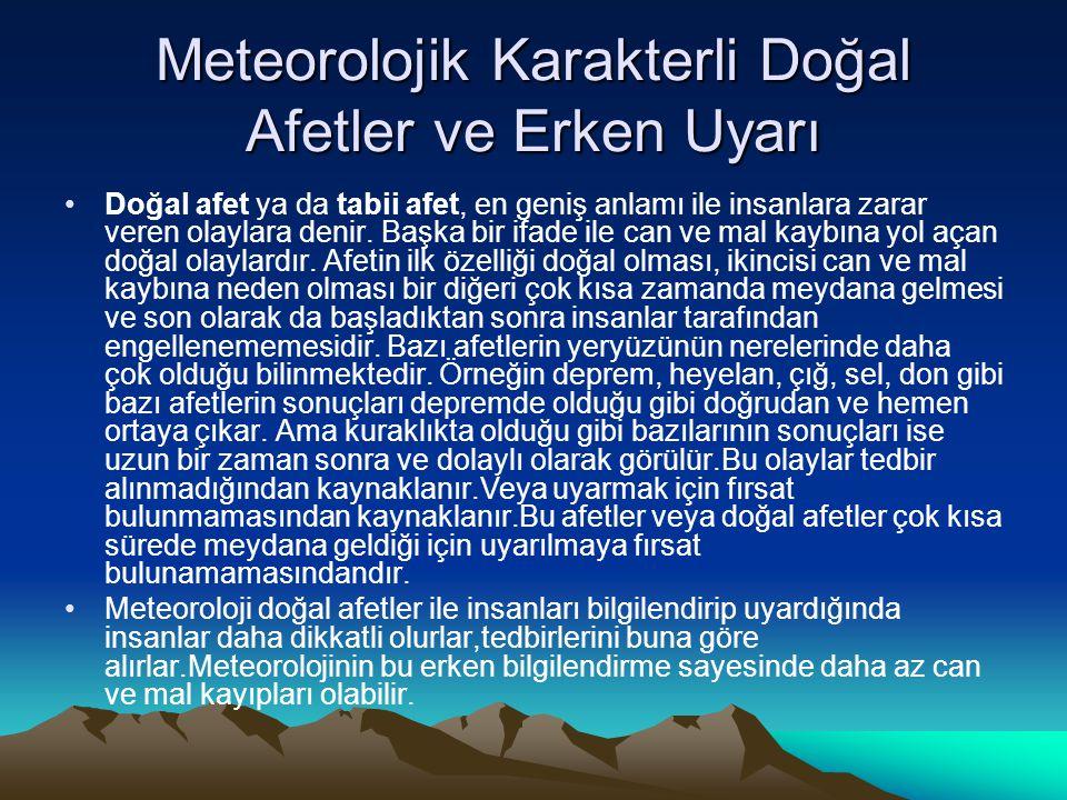Meteorolojik Karakterli Doğal Afetler ve Erken Uyarı •Doğal afet ya da tabii afet, en geniş anlamı ile insanlara zarar veren olaylara denir. Başka bir