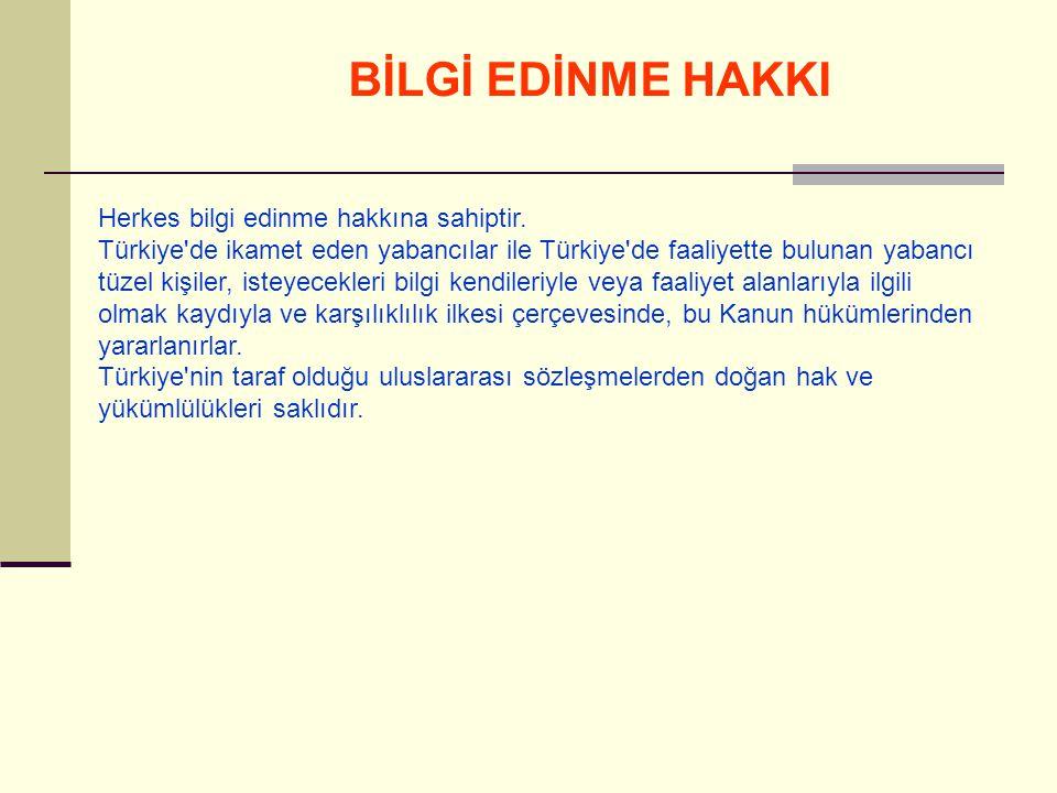 Herkes bilgi edinme hakkına sahiptir. Türkiye'de ikamet eden yabancılar ile Türkiye'de faaliyette bulunan yabancı tüzel kişiler, isteyecekleri bilgi k