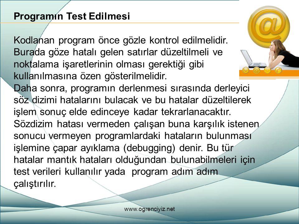 Programın Test Edilmesi Kodlanan program önce gözle kontrol edilmelidir. Burada göze hatalı gelen satırlar düzeltilmeli ve noktalama işaretlerinin olm