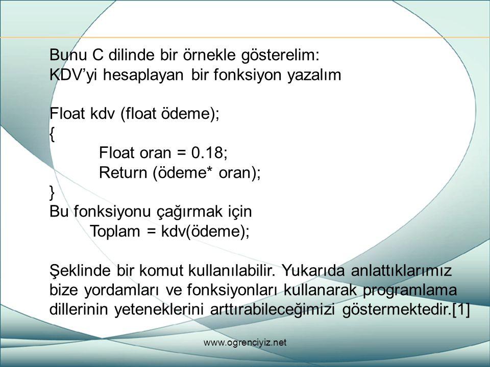 Bunu C dilinde bir örnekle gösterelim: KDV'yi hesaplayan bir fonksiyon yazalım Float kdv (float ödeme); { Float oran = 0.18; Return (ödeme* oran); } B