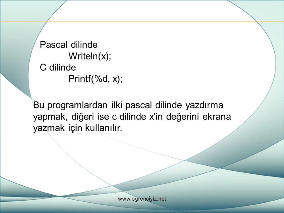 Pascal dilinde Writeln(x); C dilinde Printf(%d, x); Bu programlardan ilki pascal dilinde yazdırma yapmak, diğeri ise c dilinde x'in değerini ekrana ya
