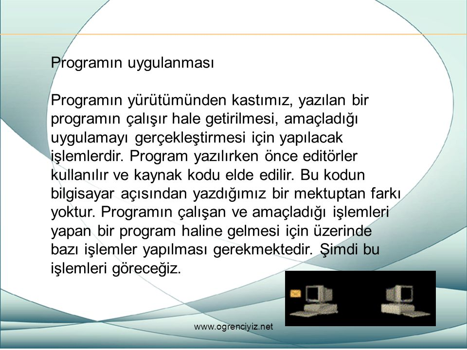 Programın uygulanması Programın yürütümünden kastımız, yazılan bir programın çalışır hale getirilmesi, amaçladığı uygulamayı gerçekleştirmesi için yap
