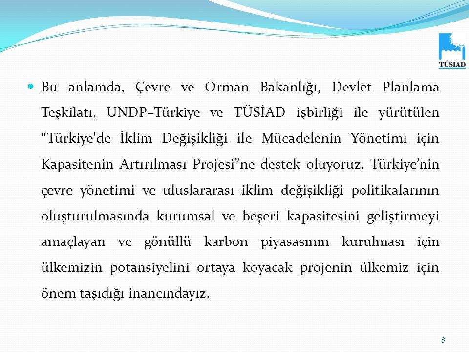 """ Bu anlamda, Çevre ve Orman Bakanlığı, Devlet Planlama Teşkilatı, UNDP–Türkiye ve TÜSİAD işbirliği ile yürütülen """"Türkiye'de İklim Değişikliği ile Mü"""