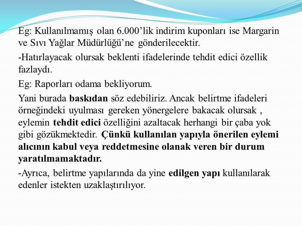 Eg: Kullanılmamış olan 6.000'lik indirim kuponları ise Margarin ve Sıvı Yağlar Müdürlüğü'ne gönderilecektir. -Hatırlayacak olursak beklenti ifadelerin