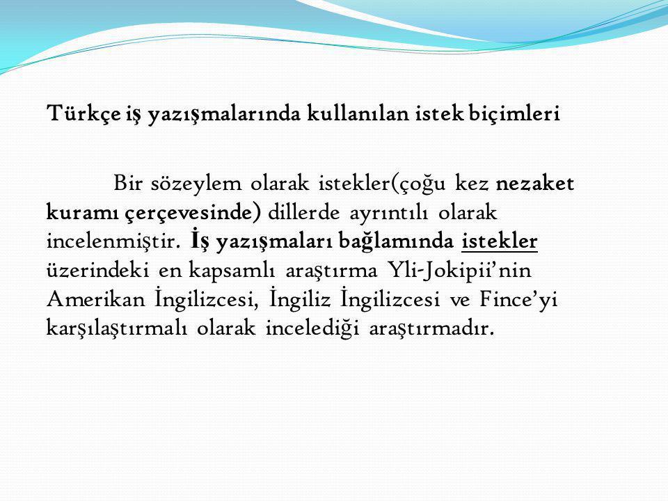 Türkçe i ş yazı ş malarında kullanılan istek biçimleri Bir sözeylem olarak istekler(ço ğ u kez nezaket kuramı çerçevesinde) dillerde ayrıntılı olarak
