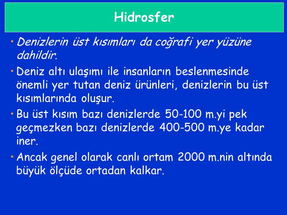 Hidrosfer •Denizlerin üst kısımları da coğrafi yer yüzüne dahildir. •Deniz altı ulaşımı ile insanların beslenmesinde önemli yer tutan deniz ürünleri,