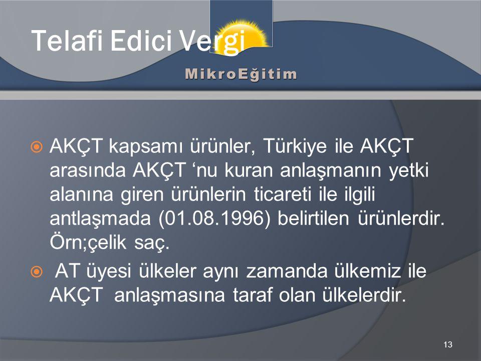13 Telafi Edici Vergi  AKÇT kapsamı ürünler, Türkiye ile AKÇT arasında AKÇT 'nu kuran anlaşmanın yetki alanına giren ürünlerin ticareti ile ilgili an