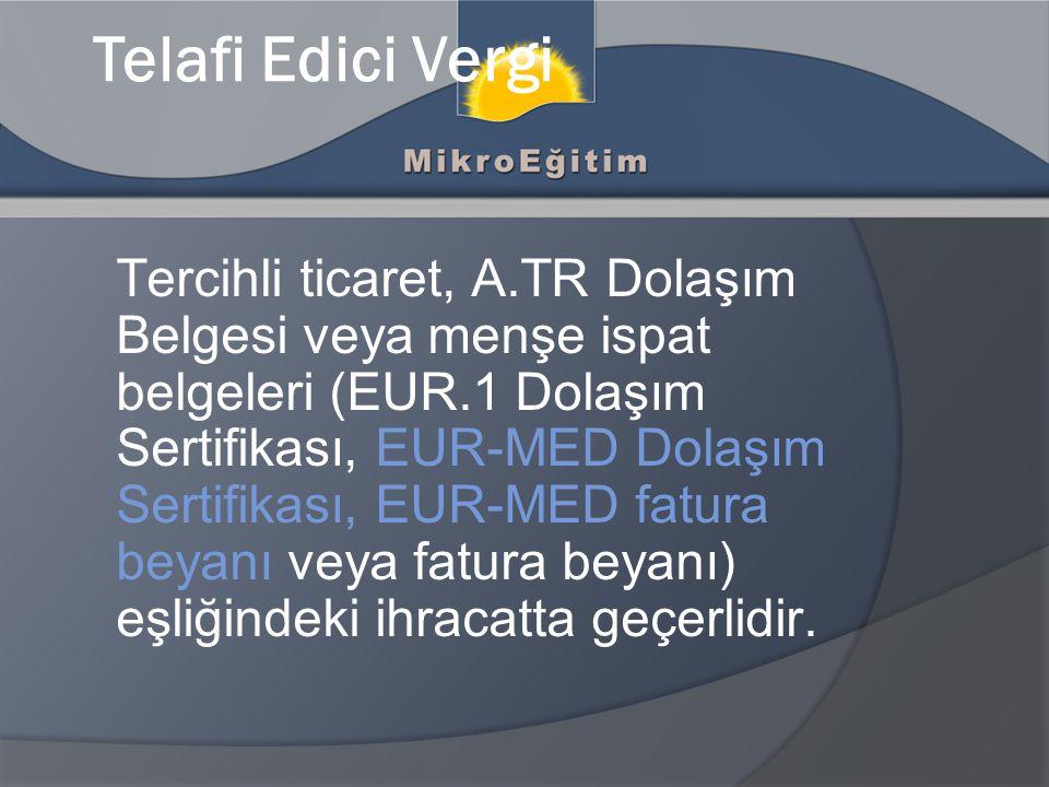 Tercihli ticaret, A.TR Dolaşım Belgesi veya menşe ispat belgeleri (EUR.1 Dolaşım Sertifikası, EUR-MED Dolaşım Sertifikası, EUR-MED fatura beyanı veya