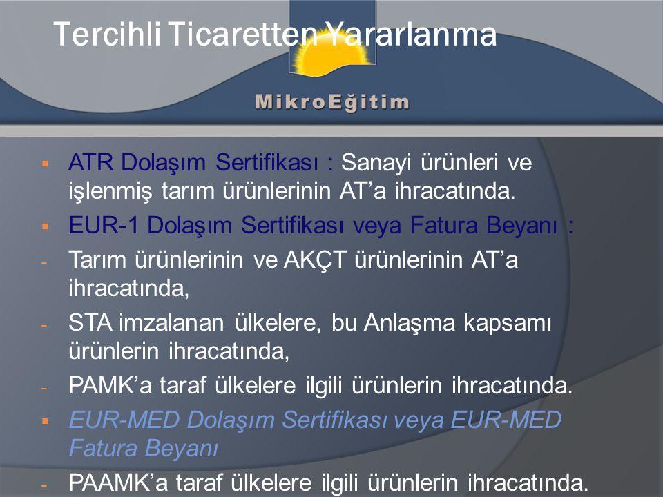 Tercihli Ticaretten Yararlanma  ATR Dolaşım Sertifikası : Sanayi ürünleri ve işlenmiş tarım ürünlerinin AT'a ihracatında.  EUR-1 Dolaşım Sertifikası