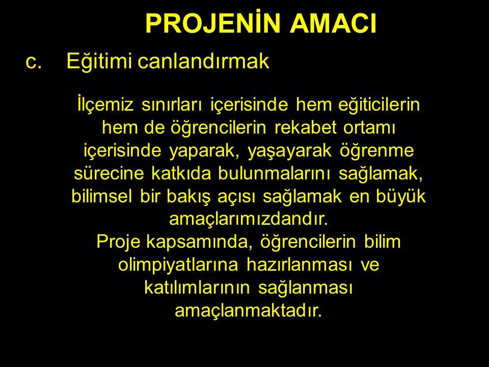 PROJENİN AMACI c.