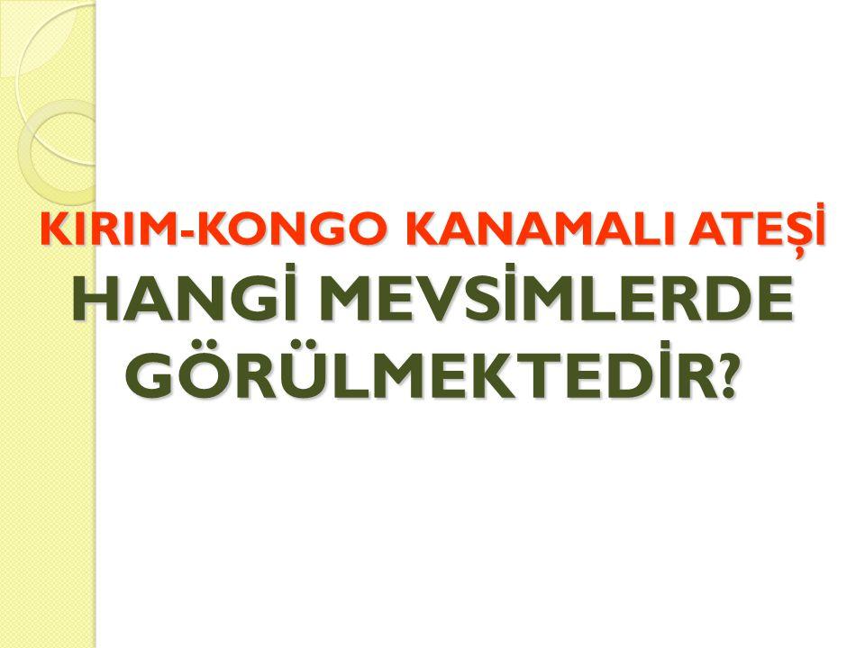 KIRIM-KONGO KANAMALI ATEŞ İ HANG İ MEVS İ MLERDE GÖRÜLMEKTED İ R?