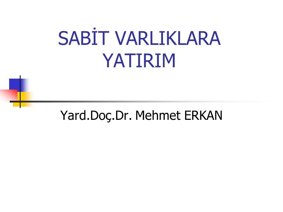 SABİT VARLIKLARA YATIRIM Yard.Doç.Dr. Mehmet ERKAN