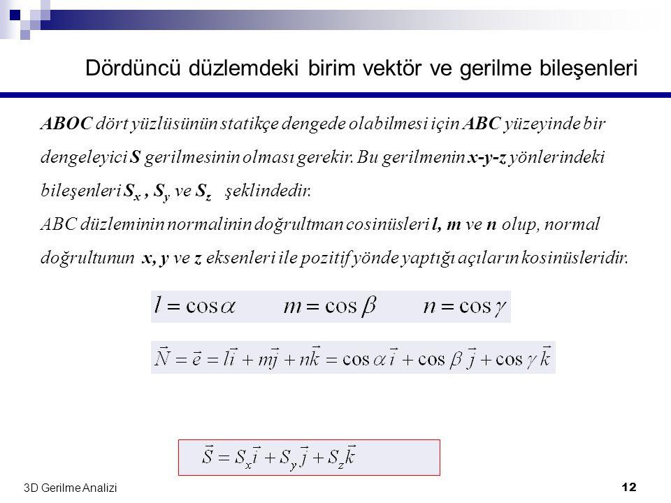 3D Gerilme Analizi 12 Dördüncü düzlemdeki birim vektör ve gerilme bileşenleri ABOC dört yüzlüsünün statikçe dengede olabilmesi için ABC yüzeyinde bir