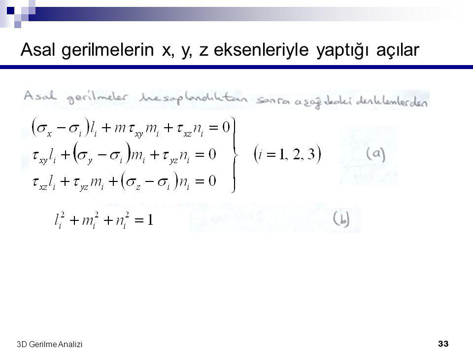3D Gerilme Analizi 33 Asal gerilmelerin x, y, z eksenleriyle yaptığı açılar