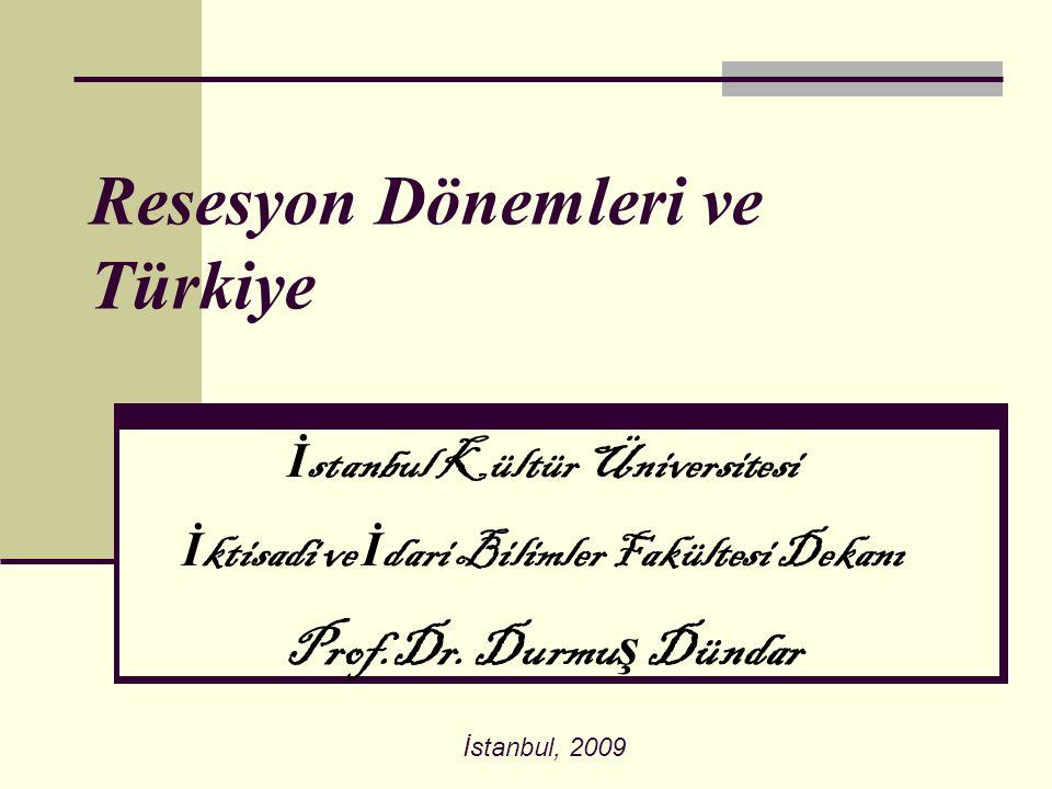 Resesyon Dönemleri ve Türkiye İstanbul, 2009 İ stanbul Kültür Üniversitesi İ ktisadi ve İ dari Bilimler Fakültesi Dekanı Prof.Dr. Durmu ş Dündar