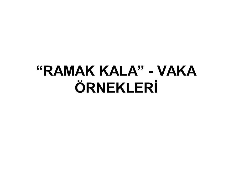 """""""RAMAK KALA"""" - VAKA ÖRNEKLERİ"""