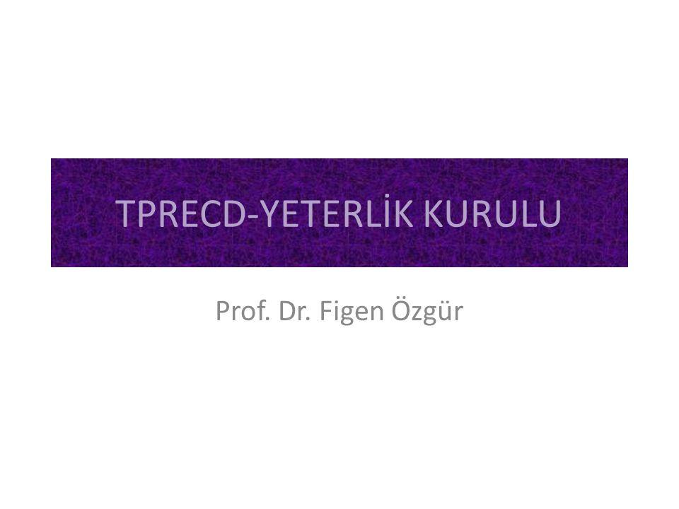 TPRECD-YETERLİK KURULU Prof. Dr. Figen Özgür