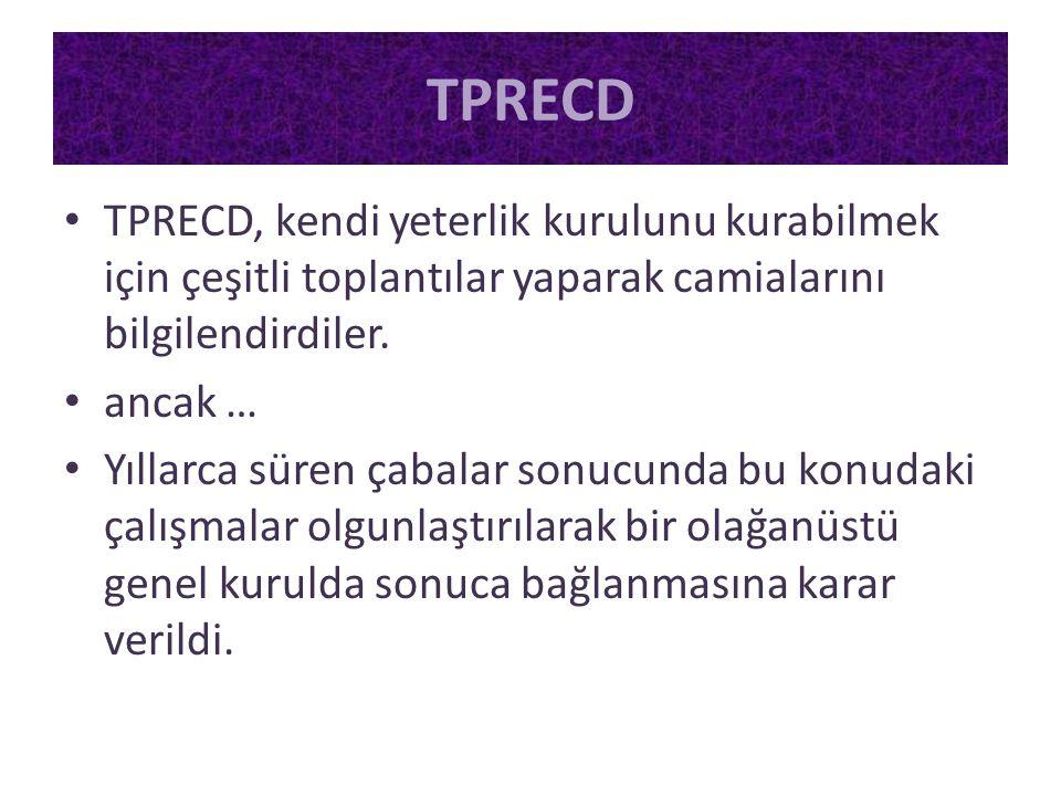 • TPRECD, kendi yeterlik kurulunu kurabilmek için çeşitli toplantılar yaparak camialarını bilgilendirdiler. • ancak … • Yıllarca süren çabalar sonucun