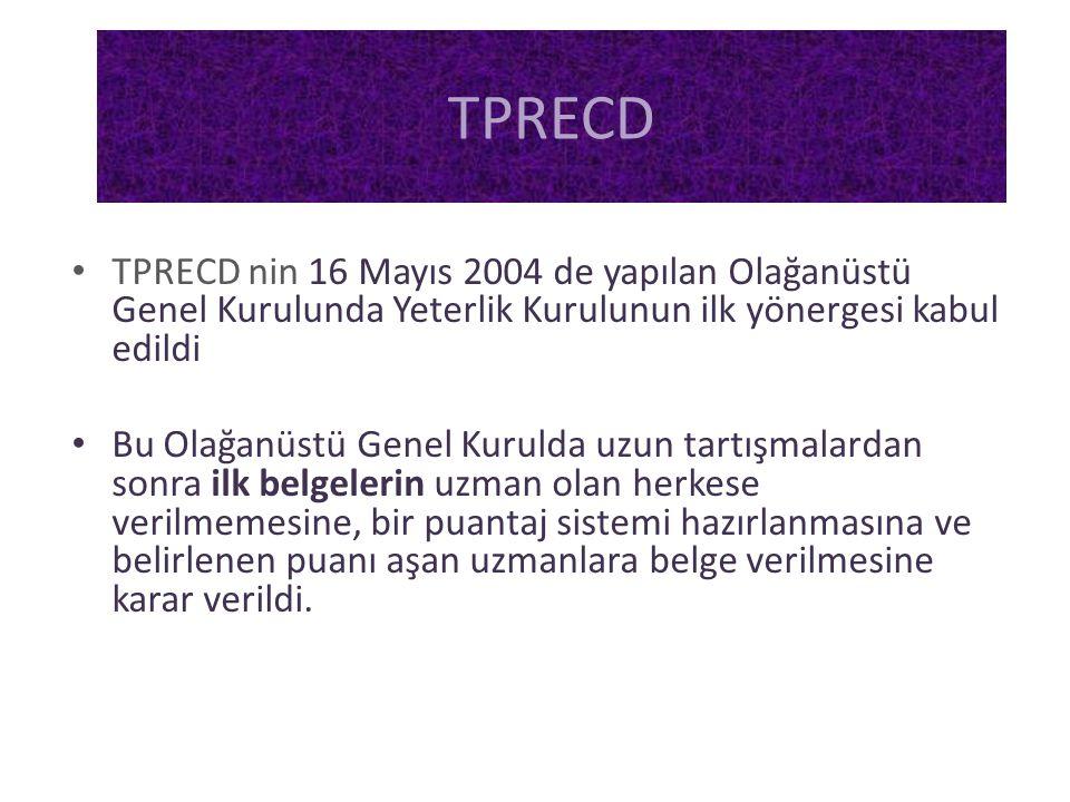 • TPRECD nin 16 Mayıs 2004 de yapılan Olağanüstü Genel Kurulunda Yeterlik Kurulunun ilk yönergesi kabul edildi • Bu Olağanüstü Genel Kurulda uzun tart