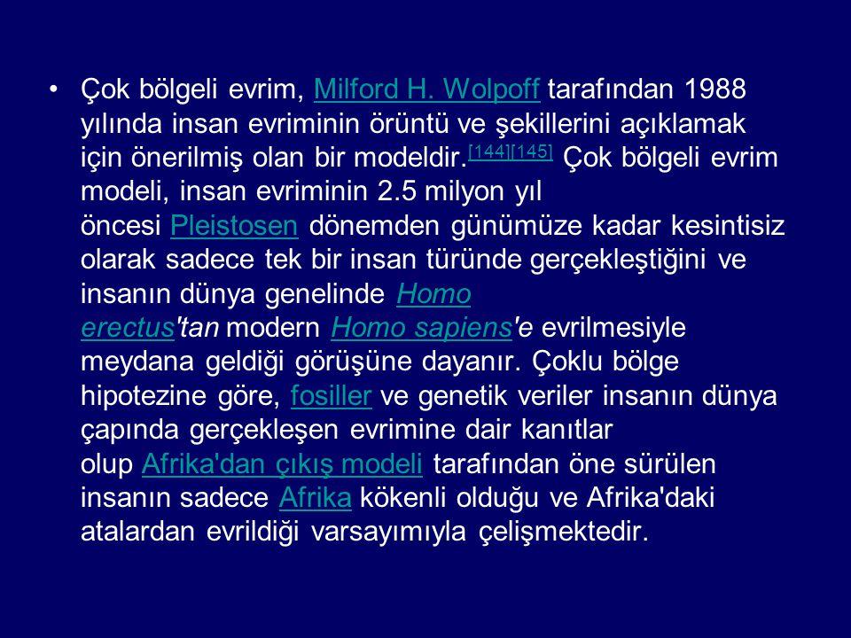 •Çok bölgeli evrim, Milford H. Wolpoff tarafından 1988 yılında insan evriminin örüntü ve şekillerini açıklamak için önerilmiş olan bir modeldir. [144]