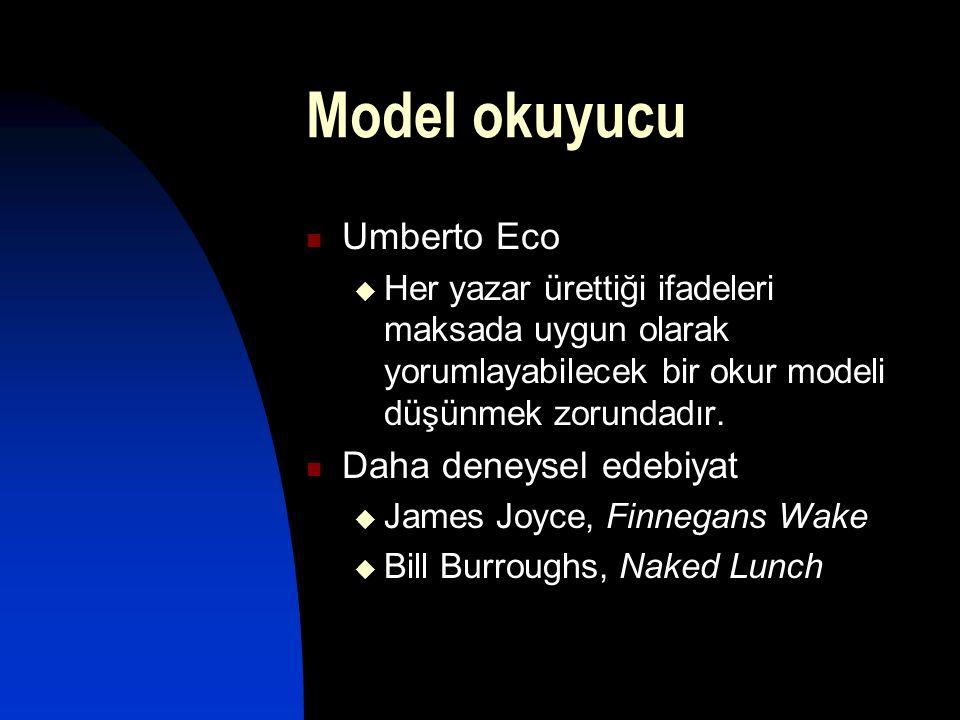 Model okuyucu  Umberto Eco  Her yazar ürettiği ifadeleri maksada uygun olarak yorumlayabilecek bir okur modeli düşünmek zorundadır.  Daha deneysel